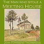 The Man Who Stole a Meeting House | John Townsend Trowbridge