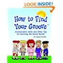How To Find Your Groove: Conversation Skills And Other Tips For Surviving The Social World
