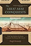 Book cover for The Great Arab Conquests: How the Spread of Islam Changed the World We Live In