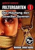 Foltergarten 1 - Die Häutung der Jennifer Sumner: Horror Short Story (German Edition)