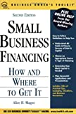 Small Business Financing: How and Where to Get It (Business Owner's Toolkit series)