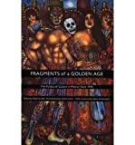 img - for Fragments of a Golden Age: The Politics of Culture in Mexico Since 1940 (American Encounters/Global Interactions) (Paperback) - Common book / textbook / text book