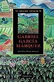 The Cambridge Companion to Gabriel Garcia Marquez (Cambridge Companions to Literature)