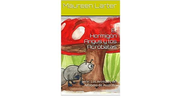 Amazon.com: El Hormigón Angus y los Acróbatas: serie: Los Animales del Alfabeto de Australia (Spanish Edition) eBook: Maureen Larter, Maelle Chassard, ...