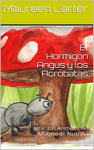 El Hormigón Angus y los Acróbatas: serie: Los Animales del Alfabeto de Australia (