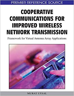 Cooperative Communications for Improved Wireless Network Transmission: Framework for Virtual Antenna Array Applications (Premier Reference Source)