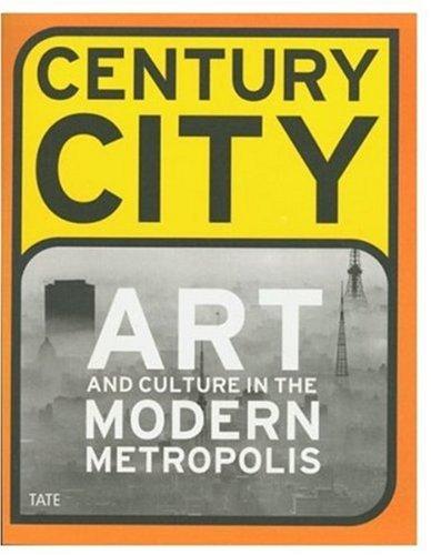 Century City: Art and Culture in the Modern Metropolis pdf epub