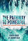 The Pathway to Powerful: Learning to Lead a Courageous, Connected Culture