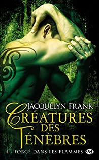 Créatures des ténèbres, tome 4 : Forgé dans les flammes par Jacquelyn Frank