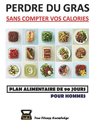 Perdre Du Gras Sans Compter Vos Calories Plan Alimentaire De 90 Jours Pour Hommes French Edition Knowledge Truefitness 9781980280996 Amazon Com Books