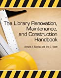 The Library Renovation, Maintenance, and Construction Handbook, Donald A. Barclay and Eric D. Scott, 1555707173