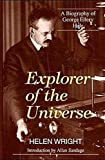 Explorer of the Universe: A Biography of George Ellery Hale (History of Modern Physics and Astronomy Vol. 14) by Helen Wright (1994-03-15)