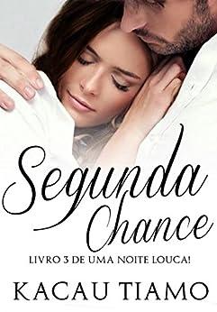 Segunda Chance (Uma noite louca! Livro 3) por [Tiamo, Kacau ]