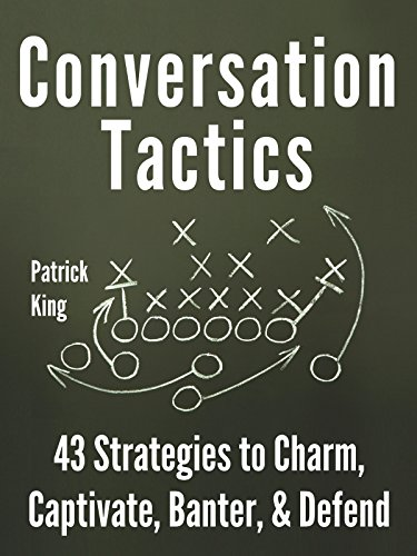 Conversation Tactics: 43 Verbal Strategies to Charm, Captivate, Banter, and Defend cover