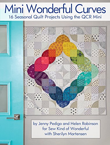 Quilts Own Contemporary - Mini Wonderful Curves: 16 Seasonal Quilt Projects Using the QCR Mini (Landauer) Patterns for Wall Hangings, Runners, & Quilts; Cut Easy & Accurate Curves with Sew Kind of Wonderful's Quick Carve Ruler
