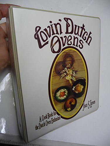 Lovin' Dutch Ovens: A Cook Book for the Dutch Oven Enthusiast by Joan S. Larsen