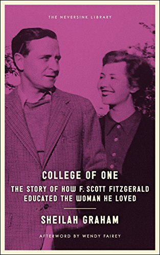 College of One: The Story of How F. Scott Fitzgerald Educated the Woman He Loved (Neversink)