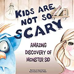 Kids Are Not So Scary. Amazing Discovery Of Monster Sid: A Funny Rhymes Book For Preschool Early Readers (ages 6-8) To Teach Your Kids How To Overcome Anxiety And Fear Of Darkness.