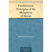 Fundamental Principles of the Metaphysic of Morals (English Edition)