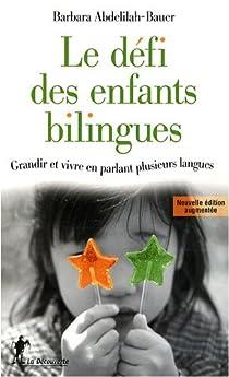 Le défi des enfants bilingues : Grandir et vivre en parlant plusieurs langues par Abdelilah-Bauer