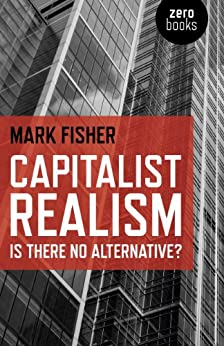 Capitalist Realism: Is there no alternative? (Zero Books) by [Fisher, Mark]