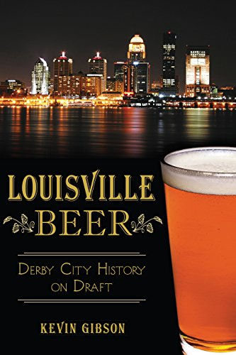 (Louisville Beer: Derby City History on Draft (American Palate))