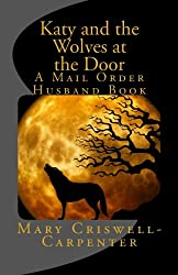 Katy and the Wolves at the Door: A Mail Order Husband Book (Mail Order Bride) (Volume 3)