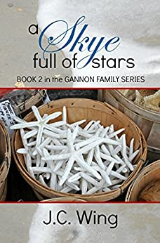 A Skye Full of Stars: Book 2 of the Gannon Family Series by [Wing, J.C.]