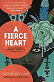 A Fierce Heart: Finding Strength, Courage and Wisdom in Any Moment