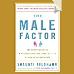 The Male Factor: The Unwritten Rules, Misperceptions, and Secret Beliefs of Men in the Workplace | Shaunti Feldhahn