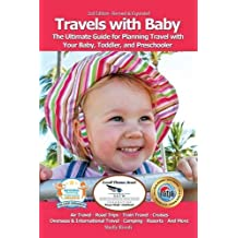 Travels with Baby: The Ultimate Guide for Planning Travel with Your Baby, Toddler, and Preschooler