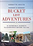 Bucket List Adventures: 10 Incredible Journeys to Experience Before You Die