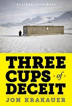 Three Cups of Deceit: How Greg Mortenson, Humanitarian Hero, Lost His Way (Kindle Single) by [Krakauer, Jon]