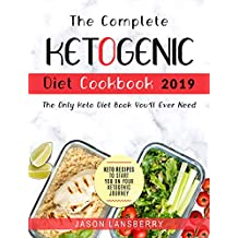 Ketogenic Diet: The Complete Keto Diet Cookbook 2019 - The Only Keto Diet Book You'll Ever Need | Keto Recipes To Start You On Your Ketogenic Journey (Keto Diet Recipes 1)