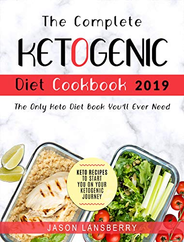 Ketogenic Diet: The Complete Keto Diet Cookbook 2019 - The Only Keto Diet Book You'll Ever Need | Keto Recipes To Start You On Your Ketogenic Journey (Keto Diet Recipes 1) by Jason  Lansberry