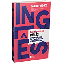 Sou Péssimo em Inglês. Tudo que Você Precisa Saber Para Alavancar de Vez o Seu Aprendizado