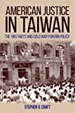"Stephen G. Craft, ""American Justice in Taiwan: The 1957 Riots and Cold War Foreign Policy"" (Kentucky UP, 2017)"