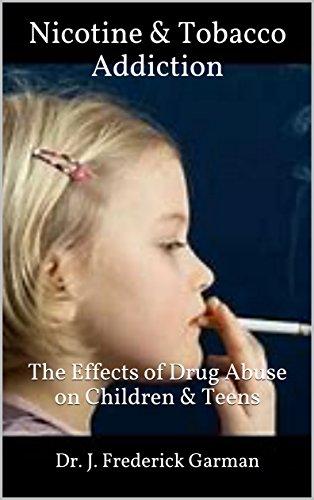 Nicotine & Tobacco Addiction: The Effects of Drug Abuse on Children & Teens (Drug Addiction & Drug Prevention Book 9) (Effects Of Drug Addiction On The Family)