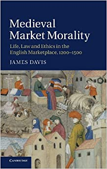 Medieval Market Morality: Life, Law and Ethics in the English Marketplace, 1200-1500
