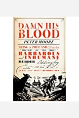 Damn His Blood: Being a True and Detailed History of the Most Barbarous and Inhumane Murder at Oddingley and the Quick and Awful Retribution (Hardback) - Common Hardcover