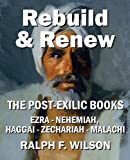 Rebuild and Renew: The Post-Exilic Books of Ezra, Nehemiah, Haggai, Zechariah, and Malachi (JesusWalk Bible Study Series)