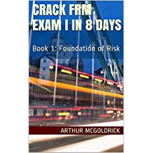 Crack FRM Exam I in 8 days (Complete Chapter): Book 1: Foundation of Risk (FRM Level 1 Nov 2016)