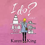 I Do - or Do I? | Karen King