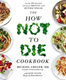 img - for The How Not To Die Cookbook: Over 100 Recipes to Help Prevent and Reverse Disease book / textbook / text book