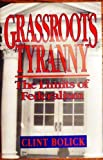 Grassroots Tyranny : The Limits of Federalism, Bolick, Clint, 1882577000