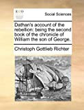 Dathan's account of the rebellion: being the second book of the chronicle of William the son of George, Christoph Gottlieb Richter, 1170832245