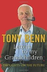 Letters To My Grandchildren by Benn, Tony (2010)