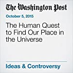 The Human Quest to Find Our Place in the Universe | George F. Will