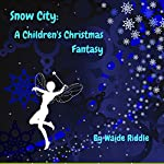 Snow City: A Children's Christmas Fantasy | Waide Riddle