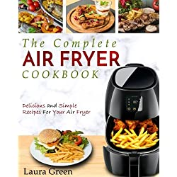 Air Fryer Cookbook: The Complete Air Fryer Cookbook – Delicious and Simple Recipes For Your Air Fryer (Air Fryer Recipe Cookbook)